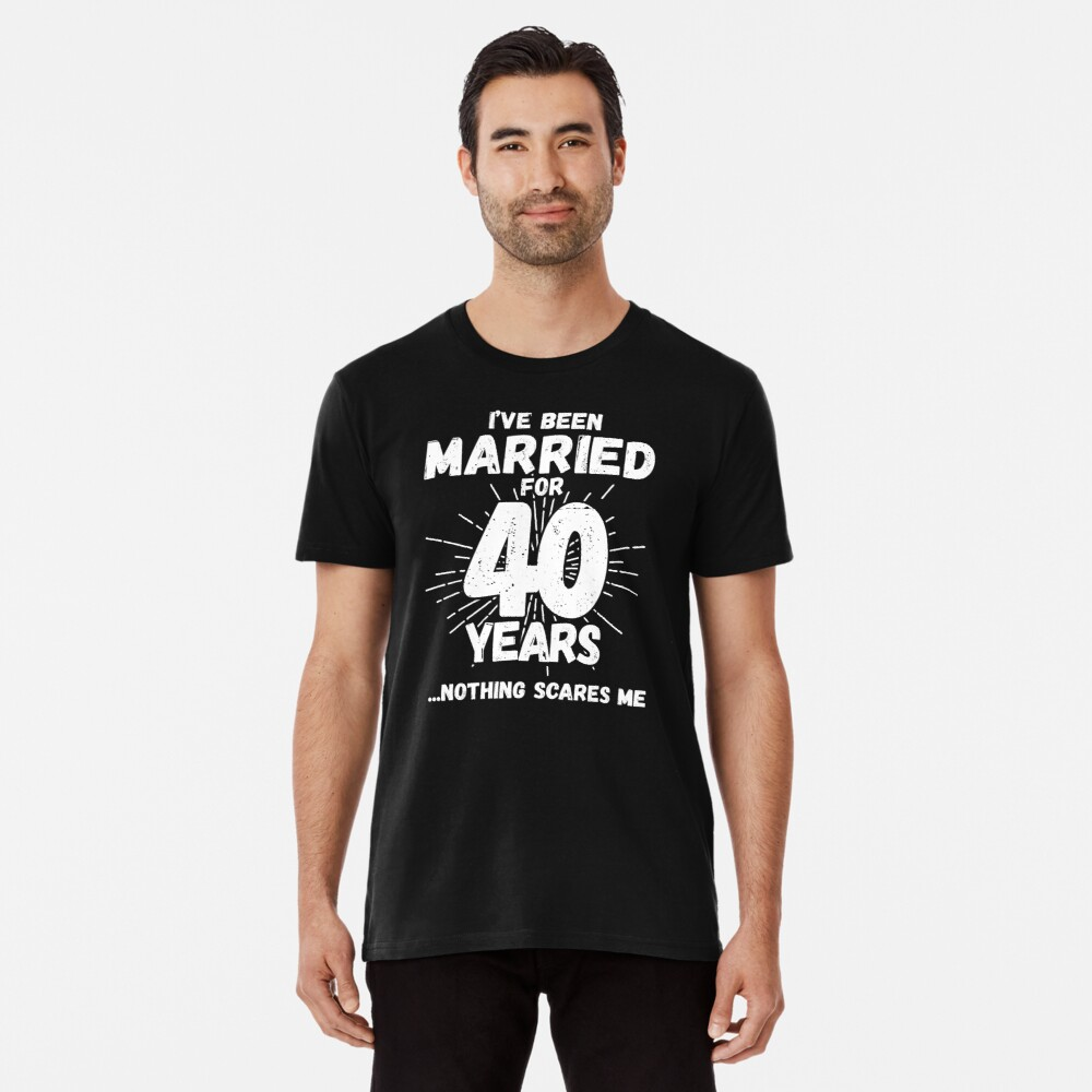 Couples Married 40 Years - Funny 40th Wedding Anniversary Premium T-Shirt