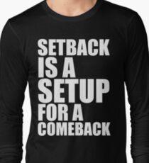 Setback is a Setup for a Comeback Long Sleeve T-Shirt