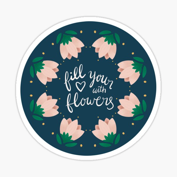 Fill Your Heart with Flowers Sticker