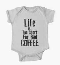Life Is Too Short For Bad Coffee One Piece - Short Sleeve