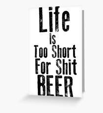 Life Is Too Short For Shit Beer Greeting Card
