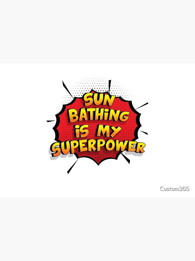 Sun Bathing ist mein Superpower Lustiges Sun Bathing Designgeschenk von Custom365