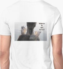 Where is my love? Unisex T-Shirt