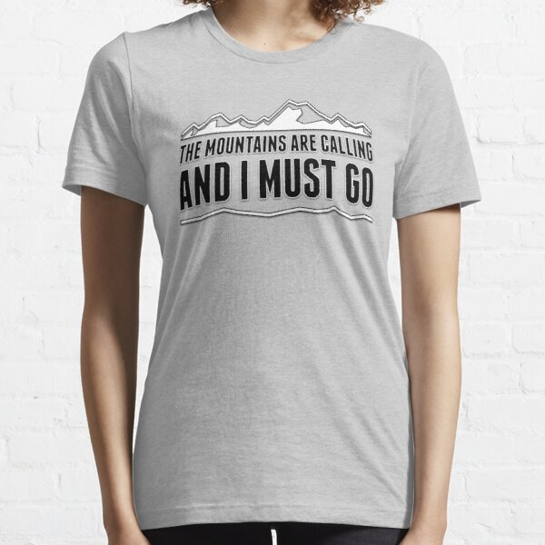 The Mountains Are Calling And I Must Go! Essential T-Shirt