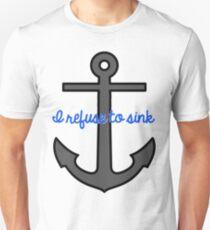 I Refuse to sink Unisex T-Shirt
