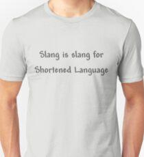 Slang is slang for Shortened language T-Shirt