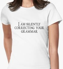 I am silently correcting your grammar Women's Fitted T-Shirt
