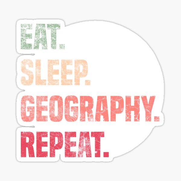 Eat Sleep Geography Repeat - Geographer  Sticker