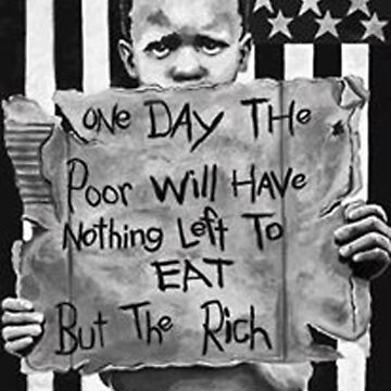 The poor eat the rich! by Andyjohn