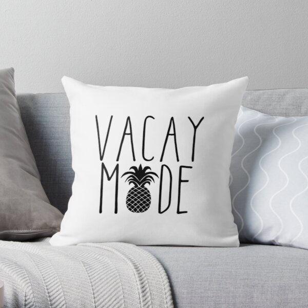 Vacay Mode Design Vacation Quote Throw Pillow By Mentdesigns Redbubble