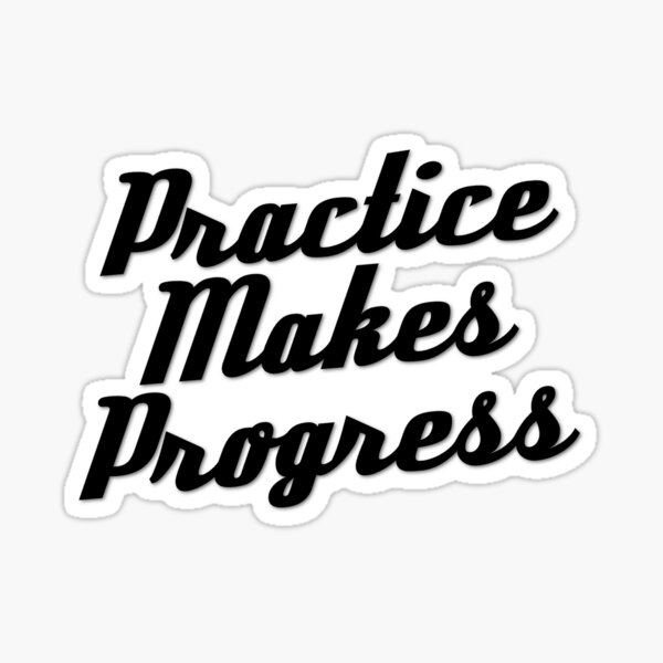 Practice Makes Progress - Black Sticker