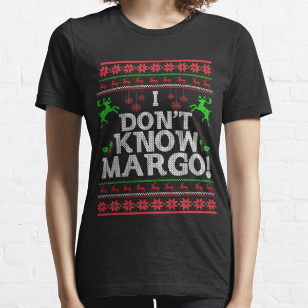I Don t Know Margo - Funny Christmas Vacation T-Shirt T-Shirt Essential T-Shirt