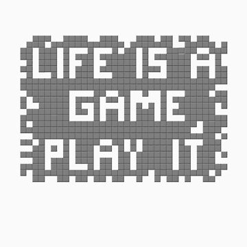 Life is a game, play it by Sscalabrini
