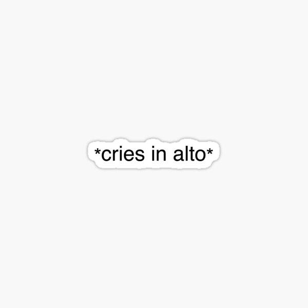 *cries in alto* Sticker