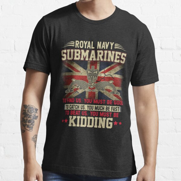 Royal Navy Submarines To Find Us You Must Be Good  Essential T-Shirt