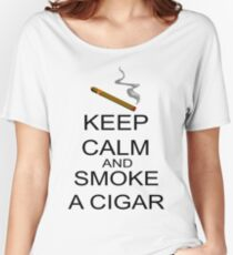 Keep Calm And Smoke A Cigar Women's Relaxed Fit T-Shirt