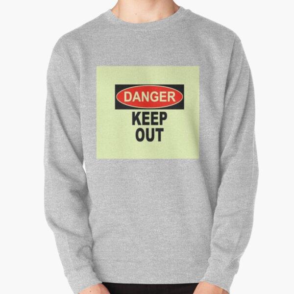 Danger, Keep Out Pullover Sweatshirt