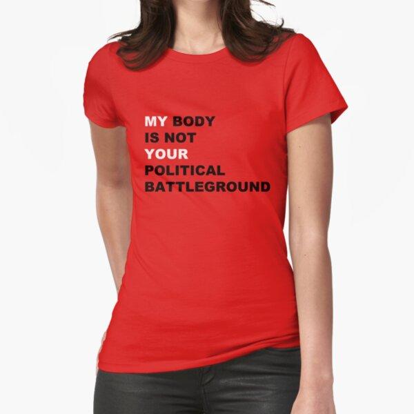 Mein Körper ist nicht dein politisches Schlachtfeld Tailliertes T-Shirt