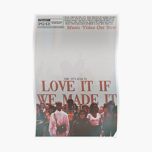 The 1975 - Love It If We Made It Poster