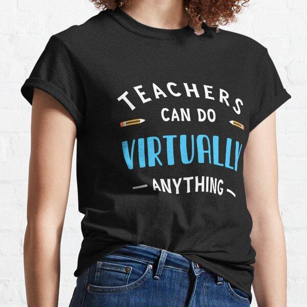 Teachers Can Do Virtually Anything Classic T-Shirt