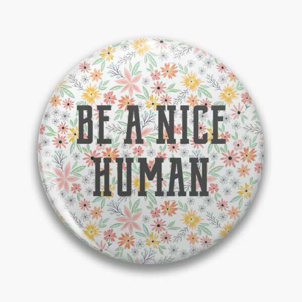 Be A Nice Human | Retro Typography & Pastel Floral Pattern Pin