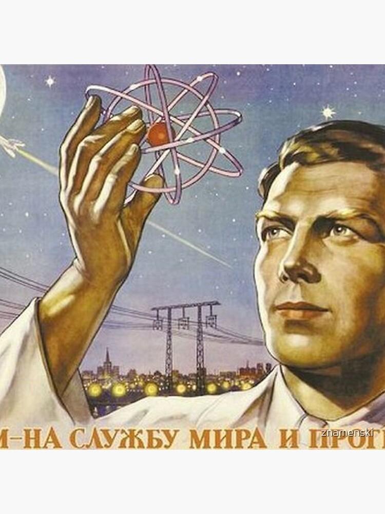 Use the Atom to serve peace and progress! Атом - на службу мира и прогресса! by znamenski