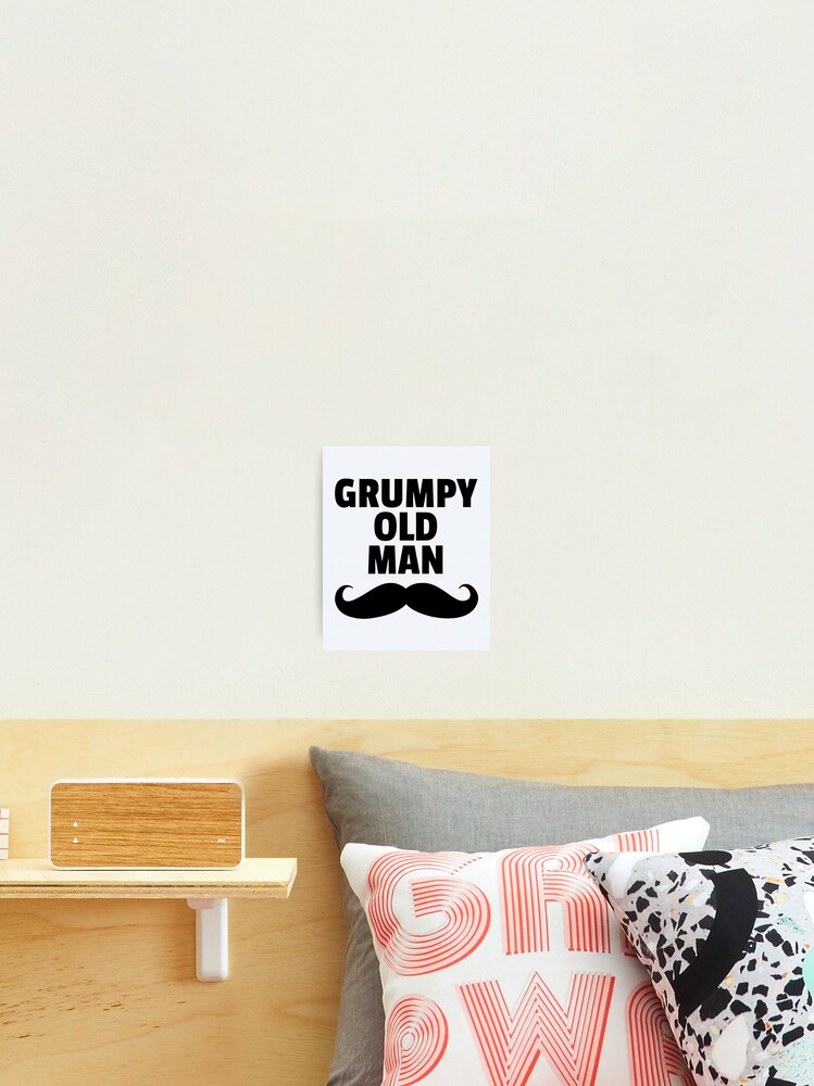 Grumpy Old Man Funny Quote Photographic Print By Quarantine81 Redbubble
