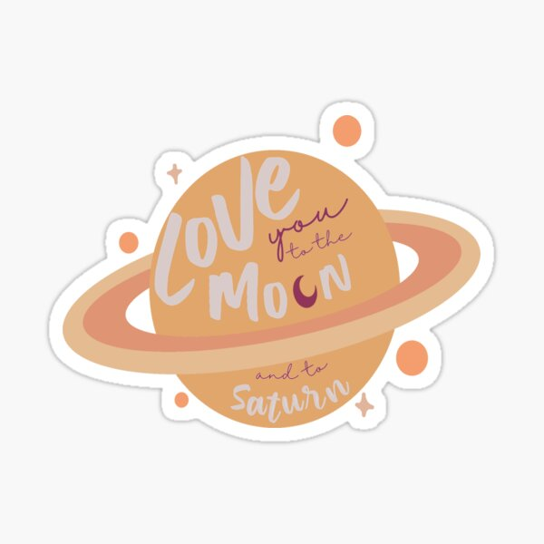 Love you to the Moon and to Saturn Sticker