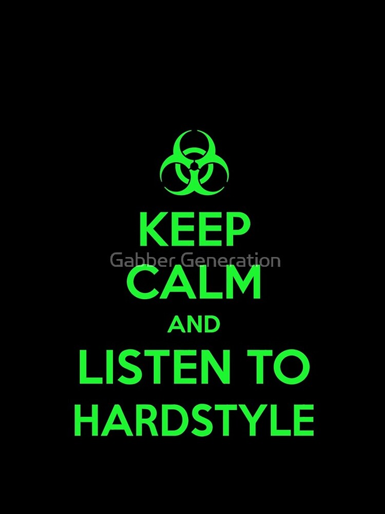 Keep Calm and Listen to Hardstyle by UnicornGen