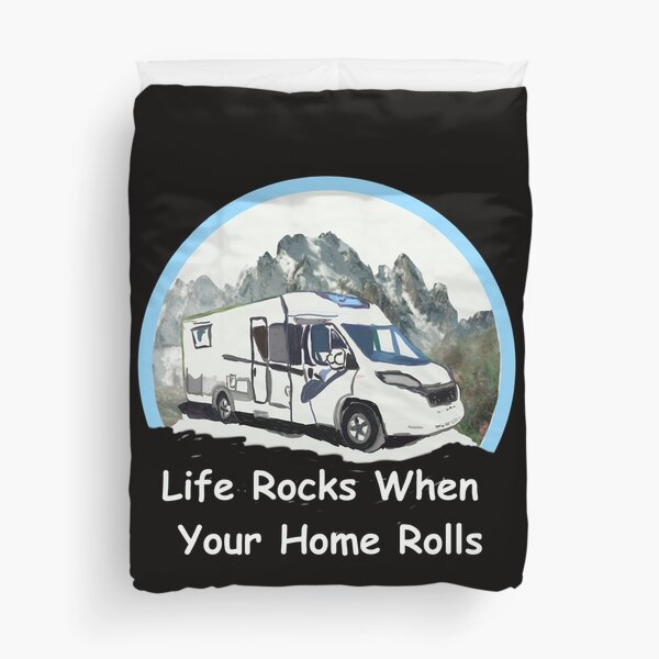 Life Rocks When Your Home Rolls Duvet Cover