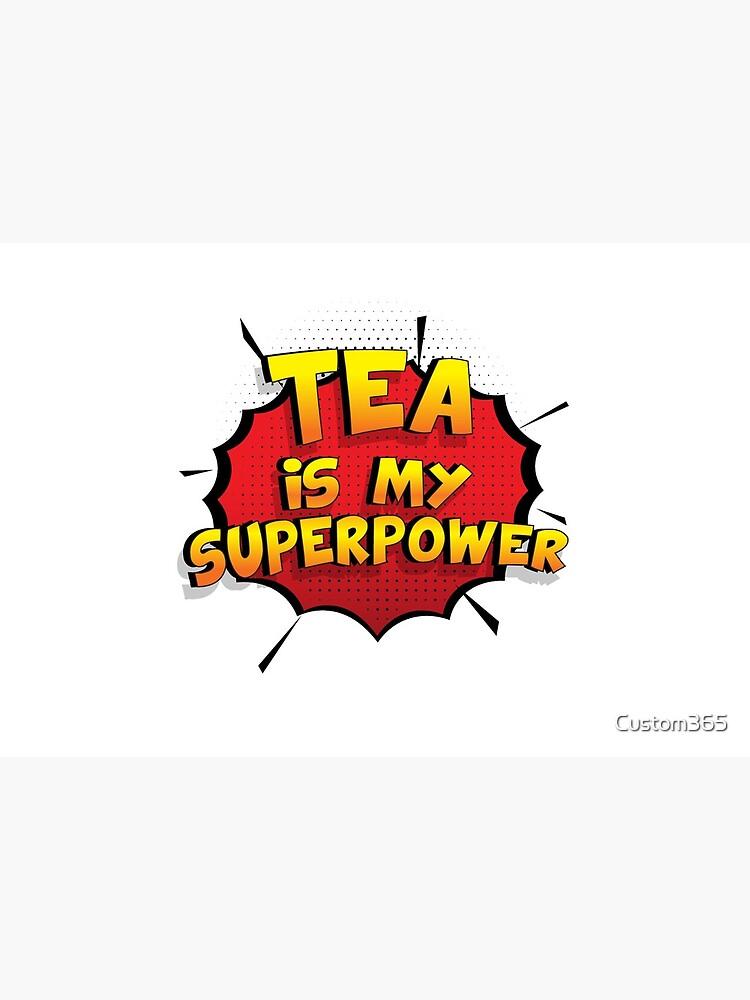 Tea ist mein Superpower Lustiges Tea Designgeschenk von Custom365