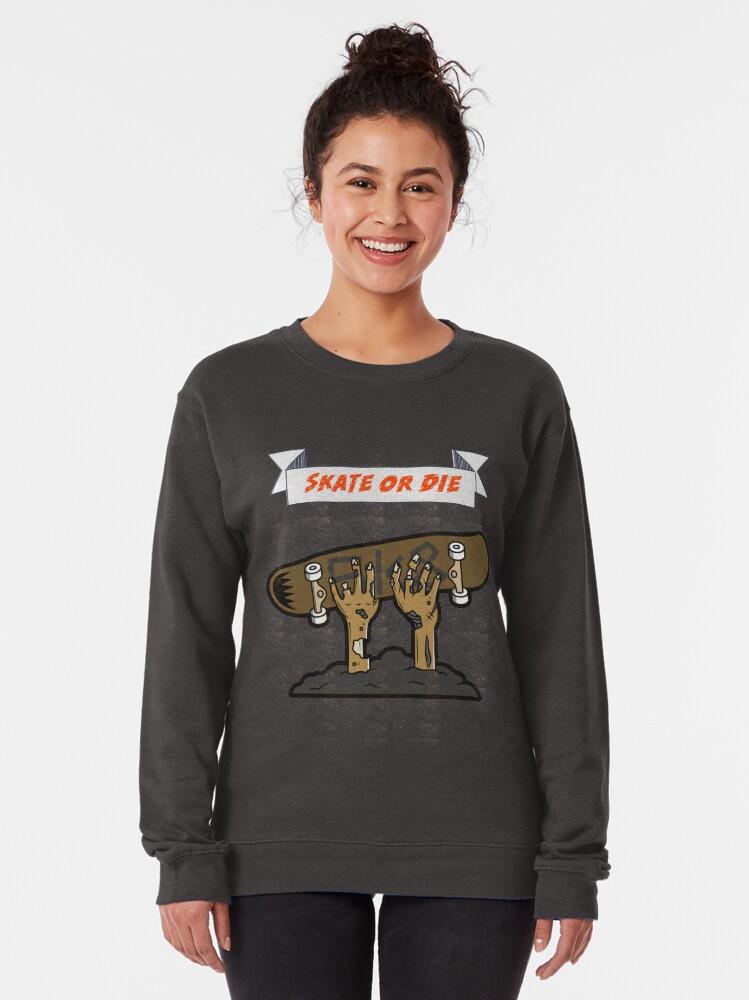 Alternate view of Skate or Die T-shirt Pullover Sweatshirt