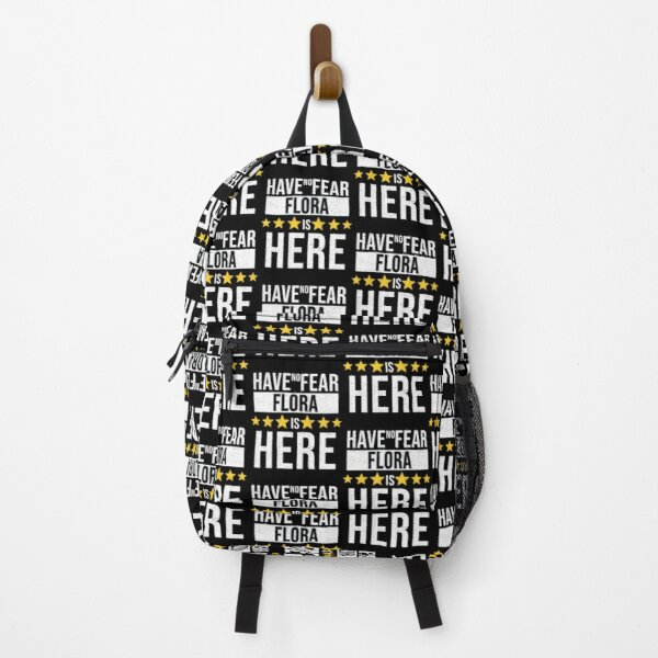 Flora Name -  Have No Fear Flora Is Here Gift For Flora Backpack