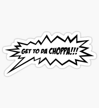 GET TO DA CHOPPA!! Sticker
