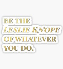 Be the Leslie Knope of whatever you do. Sticker