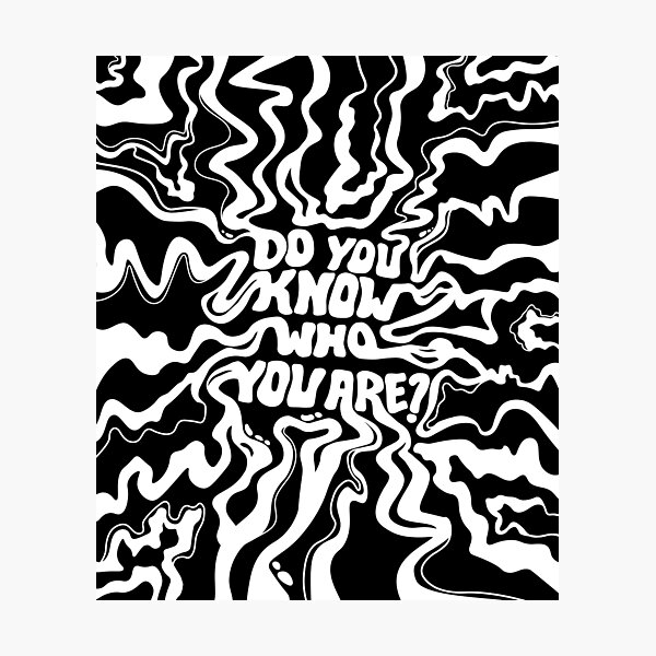 Do You Know Who You Are - Black & White Photographic Print