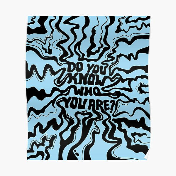 Do You Know Who You Are - Black & Blue Poster