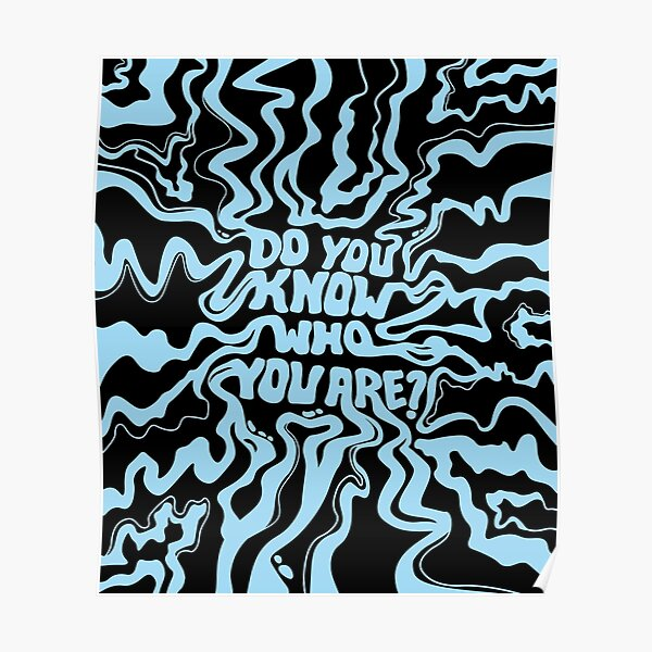 Do You Know Who You Are - Blue & Black Poster