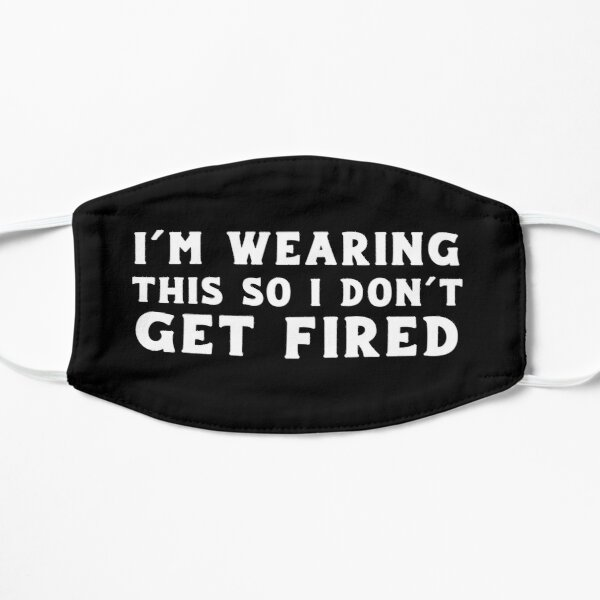 I'm Wearing This So I Don't Get Fired Flat Mask