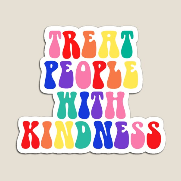 Rainbow Treat People With Kindness Magnet