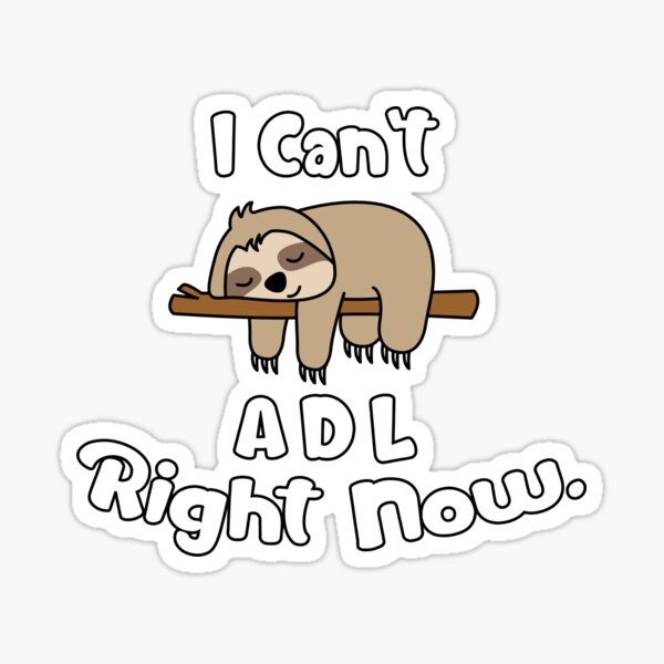 Lazy Sloth Can't ADL Right Now OT Occupational Therapy Sticker