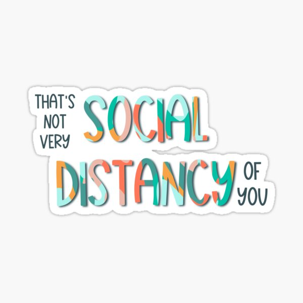 Not Very Social Distancy of You Sticker