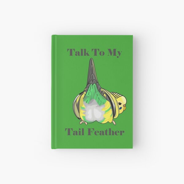 Talk to my Tailfeather, Funny Budgie Butt Hardcover Journal