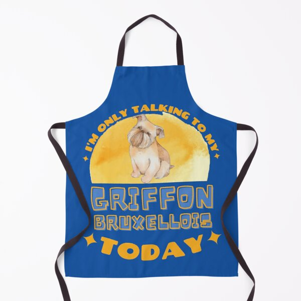 Griffon Bruxellois I am Only Talking To My Dog Today Apron