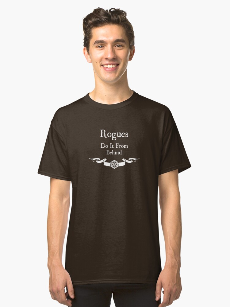 Rogues do it from behind. (for dark shirts) Classic T-Shirt Front
