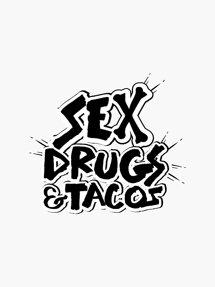 Sex drugs and Tacos by jennfoolery