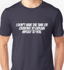 I don't have the time or crayons to explain myself to you T-Shirt