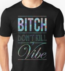 Bitch don't kill my vibe - JEWEL SAPPHIRE Unisex T-Shirt