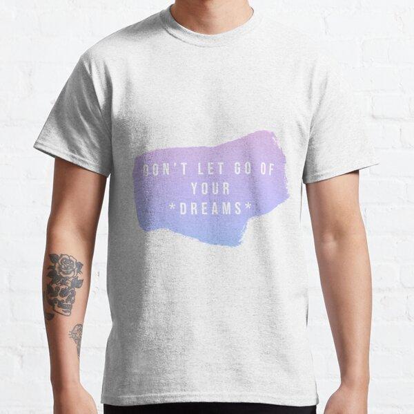 Ne lâchez pas vos rêves T-shirt classique
