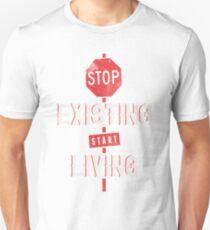 Stop Existing Start Living Unisex T-Shirt